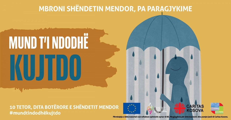 """Me rastin e 10 tetorit, Ditës Botërore të Shëndetit Mendor,   Caritas Kosova në kuadër të projektit SOCIETIES e mbështetur nga BE realizon fushatën:  """"MUND T'I NDODHË KUJTDO"""""""